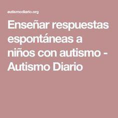 Enseñar respuestas espontáneas a niños con autismo - Autismo Diario