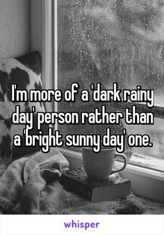 I'm more of a 'dark rainy day' person rather than a 'bright sunny day' one.