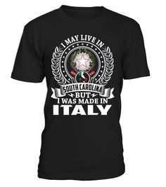 I May Live in South Carolina But I Was Made in Italy Country T-Shirt #ItalyShirts
