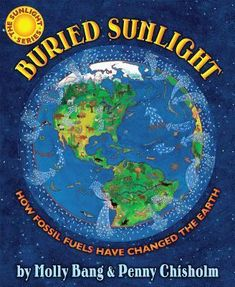 Encore -- Buried sunlight : how fossil fuels have changed the Earth / by Molly Bang & Penny Chisholm ; illustrated by Molly Bang. Best Children Books, Childrens Books, Science Books, Earth Science, Stem Science, Science Ideas, Life Science, Earth Day, Planet Earth