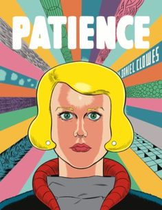 "Patience | Daniel Clowes |  March 21st 2016 | Patience is a psychedelic science-fiction love story, veering with uncanny precision from violent destruction to deeply personal tenderness in a way that is both quintessentially ""Clowesian"" and utterly unique in the author's body of work. #graphicnovel #2016"