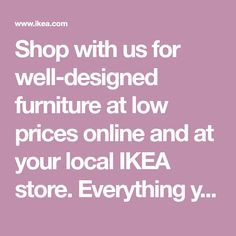 Shop with us for well-designed furniture at low prices online and at your local IKEA store. Everything you need for your home under one roof.