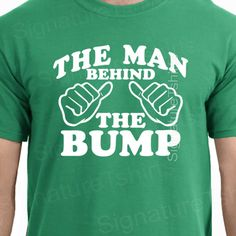 The Man Behind The Bump Funny TShirt Tee Shirt by signaturetshirts, $12.95