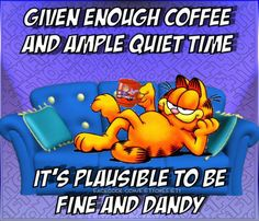 Given enough coffee and ample quiet time It's plausible to be fine and dandy Coffee Zone, Coffee Talk, Coffee Is Life, I Love Coffee, My Coffee, Coffee Drinks, Coffee Lovers, Coffee Girl, Coffee Break