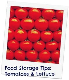 Food storage tips tomatoes and lettuce