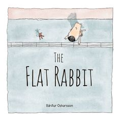 The Flat Rabbit: A Minimalist Scandinavian Children's Book about Making Sense of Death and the Mysteries of Life | Brain Pickings #faroeislands #denmark