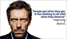 charming life pattern: House M.D - quote - people get what they get.