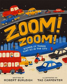Zoom! Zoom!: Sounds of Things That Go in the City by Robert Burleigh and Tad Carpenter.