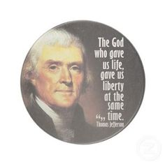 The God who gave us life, gave us liberty at the same time: the hand of force may destroy, but cannot disjoin them.    Thomas Jefferson, The Rights of British America (1774)