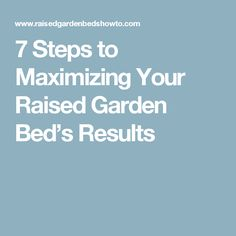 7 Steps to Maximizing Your Raised Garden Bed's Results