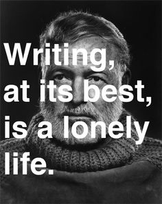 Writing at its best is a lonely life
