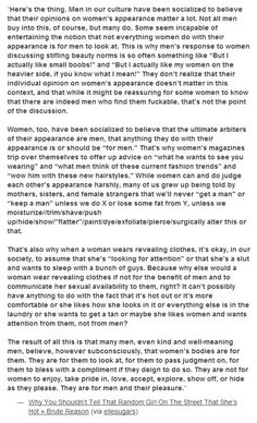 """Why You Shouldn't Tell That Random Girl On The Street That She's Hot: """"Some seem incapable of entertaining the notion that not everything women do with their appearance is for men to look at. This is why men's response to women discussing stifling beauty norms is so often something like """"But I actually like small boobs!"""" and """"But I actually like my women on the heavier side, if you know what I mean!"""" They don't realize that their individual opinion on women's appearance doesn't matter in…"""