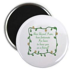 FRIENDSHIP - HOW BLESSED I AM TO HAVE YOU A Magnet on CafePress.com