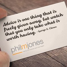 #Advice is one thing that is freely given away, but watch that you only take what is worth having ― George S. Clason  Visit http://www.philmjones.com for more information.