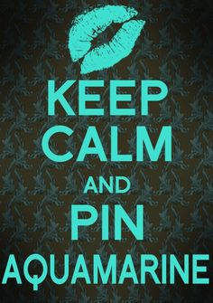 Keep Calm & Pin Aquamarine