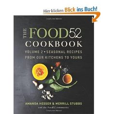 The Food52 Cookbook, Volume 2: Seasonal Recipes from Our Kitchens to Yours: Amazon.de: Amanda Hesser, Merrill Stubbs: Englische Bücher
