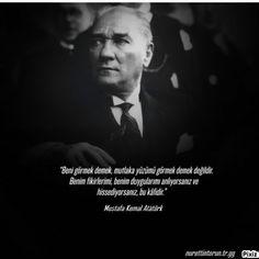 Beni görmek demek, mutlaka yüzümü görmek demek değildir. Benim fikirlerimi, benim duygularımı anlıyorsanız ve hissediyorsanız, bu kafidir. Mustafa Kemal Atatürk
