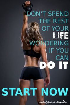 Don't Spend The Rest Of Your Life Wondering If You Can Do It Now