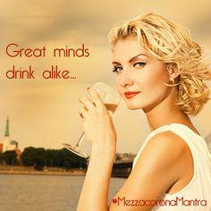 Great minds drink alike! #MezzacoronaMantra