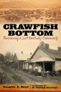 IU East Login Required-E-Book    Crawfish Bottom : Recovering a Lost Kentucky Community     Book Jacket  Authors:     Boyd, Douglas A. Publication Information:     In Kentucky Remembered: an Oral History Series.Lexington, Ky : University Press of Kentucky. 2011 Description:     eBook.  Subjects:     Oral history     Community life Categories:     HISTORY / United States / State & Local / General Related ISBNs:     9780813134086. 9780813134093.