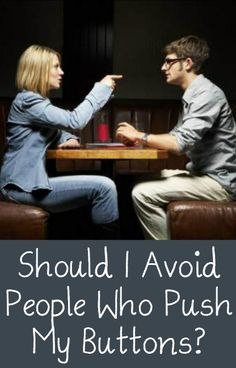 Should I Avoid People Who Push My Buttons? http://positivemed.com/2015/01/19/avoid-people-push-buttons/