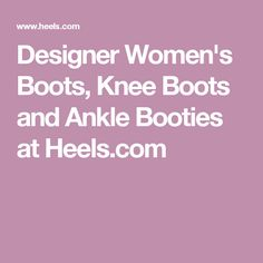 Designer Women's Boots, Knee Boots and Ankle Booties at Heels.com