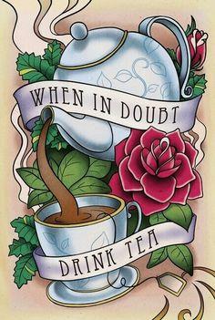 When in doubt drink tea