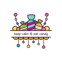Keep Calm & Eat Candy