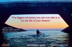 """""""The biggest adventure you can ever take is to live the life of your dreams."""" ~ Oprah Winfrey, Billionaire Media Proprietor, Talk Show Host, Actress, Producer, and Philanthropist.   Learn how to create the life you desire @ http://www.legends.report"""