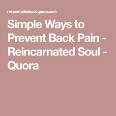Simple Ways to Prevent Back Pain - Reincarnated Soul - Quora Back Pain, Simple Way, Health, Health Care, Salud