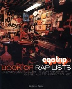 Ego Trip's Book of Rap Lists - Hip hop is huge, and it's time someone wrote it all down. And got it all right. With over 25 years of interviews, and virtually every hip hop single, remix & album ever recorded at their disposal, the highly respected Ego Trip staff are the ones to do it. This is an exhaustive, indispensable and completely irreverant bible of true hip hip knowledge. Get it here: http://hiphopgoldenage.wordpress.com/2013/08/12/essential-reading-ego-trips-book-of-rap-lists/