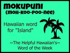 The Helpful Hawaiian's Word of the Week: Mokupuni