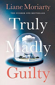 July 2016 | Truly Madly Guilty by Liane Moriarty - Really enjoyable, I love Liane Moriarty's writing.