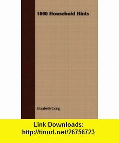 1000 Household Hints (9781409725534) Elizabeth Craig , ISBN-10: 1409725537  , ISBN-13: 978-1409725534 ,  , tutorials , pdf , ebook , torrent , downloads , rapidshare , filesonic , hotfile , megaupload , fileserve
