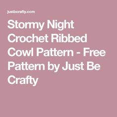 Stormy Night Crochet Ribbed Cowl Pattern - Free Pattern by Just Be Crafty