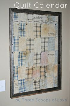 Use an old quilt as a calendar behind glass in a frame.  Write on it with a dry erase marker.