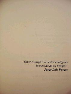 Estar contigo o no... Borges.