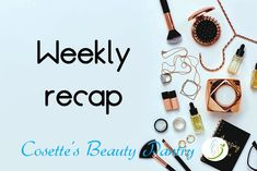 Cosette's Beauty Pantry: Weekly recap 09/04/2018