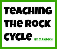 Teaching the Rock Cycle by MJ Krech...really good hands on activities to teach