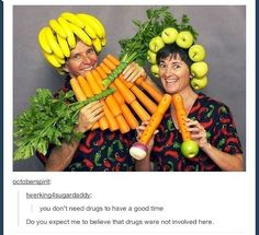 Tumblr Posts You don't need drugs to have a good time- Do you really expect me to believe that drugs were not involved here?