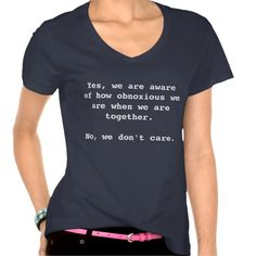 """Perfect for commemorating a girls' weekend or reunion with friends!   """"Yes, we are aware of how obnoxious we are when we are together.  No, we don't care."""""""