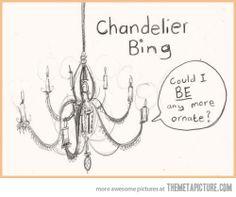 Chandelier Bing… HAHAHAHA!