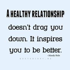 A healthy relationship doesn't drag you down. It inspires...  quotediaryofficial:  ★★★ more quotes here ★★★