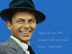 My favorite Frank Sinatra quote..