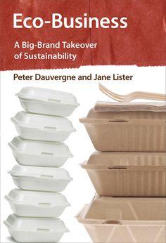 Eco-Business. Peter Dauvergne and Jane Lister. c. 2013. -- Call # 658.4 D24