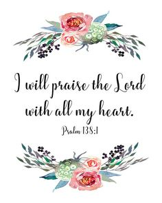 INSTANT DOWNLOAD  I will praise the Lord with all my heart. Psalm 138:1. Printable psalm scripture art. Uplifting digital download Bible quote surrounded by beautiful rose watercolor will grace your wall. For more Bible verse art please visit: