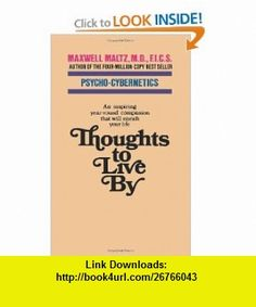 Thoughts to Live By (9781416585800) Maxwell Maltz , ISBN-10: 141658580X  , ISBN-13: 978-1416585800 ,  , tutorials , pdf , ebook , torrent , downloads , rapidshare , filesonic , hotfile , megaupload , fileserve