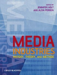Media Industries: History, Theory, and Method: Amazon.co.uk: Jennifer Holt, Alisa Perren: Books