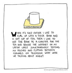 when its cold outside....   Yeah, just like this, but instead of tea and a book, I like coffee and a book.  :D