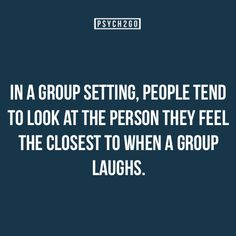 In a group setting people tend to look at the person they feel the closet to when a group laughs.